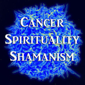 cancer spirituality shamanism