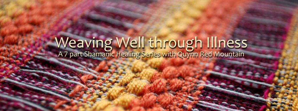 Weaving Well through Illness-Shamanic Healing Online Series